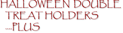 HALLOWEEN  DOUBLE TREAT HOLDERS ….PLUS