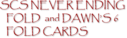 SCS NEVER ENDING FOLD  and DAWN'S 6 FOLD CARDS