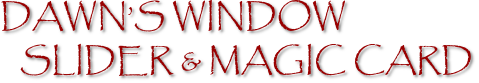 DAWN'S WINDOW SLIDER & MAGIC CARD