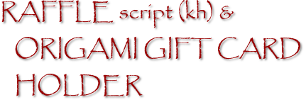RAFFLE script (kh) & ORIGAMI GIFT CARD HOLDER