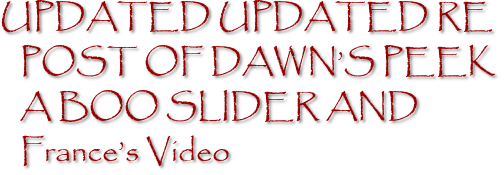 UPDATED UPDATED RE POST OF DAWN'S PEEK A BOO SLIDER AND France's Video